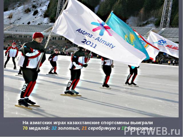 На азиатских играх казахстанские спортсмены выиграли 70 медалей: 32 золотых, 21 серебряную и 17 бронзовых.