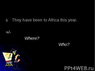 They have been to Africa this year.+/- Where? Who?