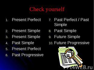 Check yourself Present Perfect Present SimplePresent SimplePast SimplePresent Pe