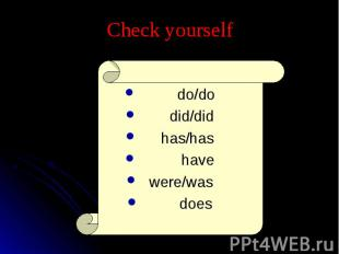 Check yourself do/do did/did has/has havewere/was does