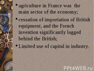 agriculture in France was the main sector of the economy;cessation of importatio