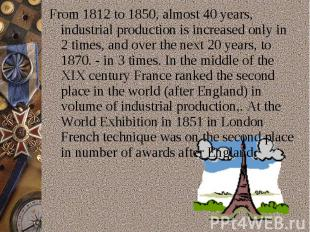 From 1812 to 1850,almost 40 years, industrial production is increased only in 2