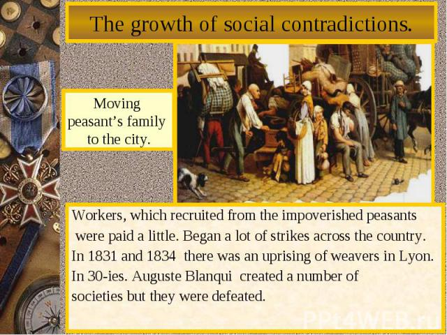 The growth ofsocial contradictions. Movingpeasant's family to thecity.Workers, whichrecruitedfrom theimpoverishedpeasantswere paida little.Begana lot of strikes across the country.In1831and1834there was an uprisingof weavers inLyon…