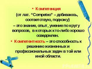 """Компетенция (от лат. """"Competeo"""" – добиваюсь, соответствую, подхожу) – это знание"""
