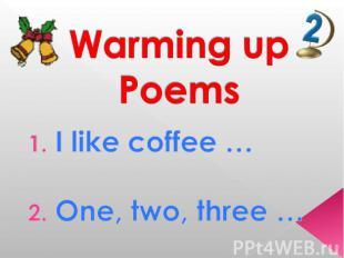 Warming upPoems I like coffee … One, two, three …