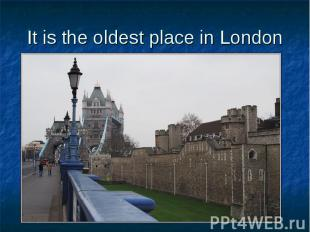 It is the oldest place in London
