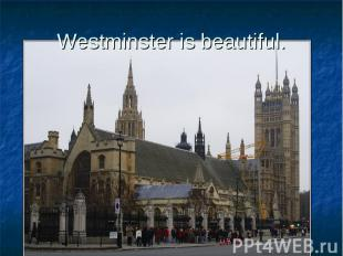 Westminster is beautiful.