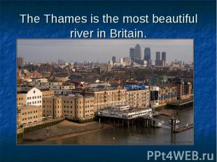 The Thames is the most beautiful river in Britain.