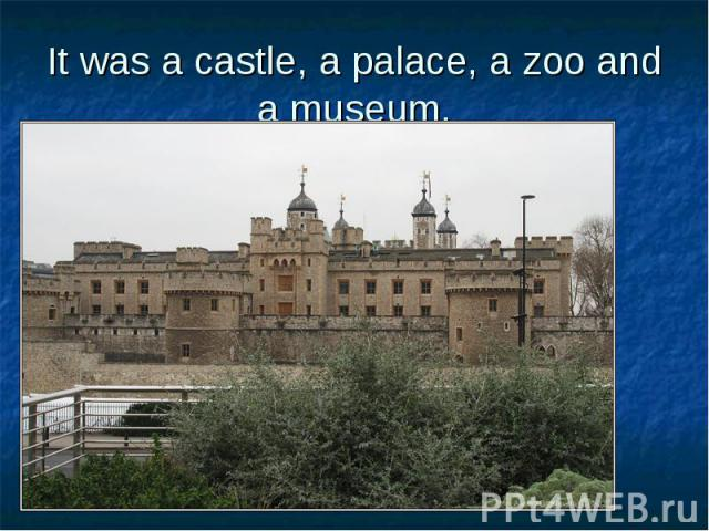 It was a castle, a palace, a zoo and a museum.