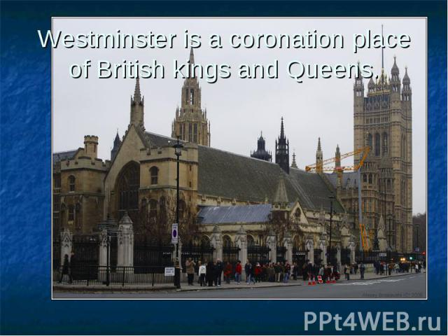 Westminster is a coronation place of British kings and Queens.