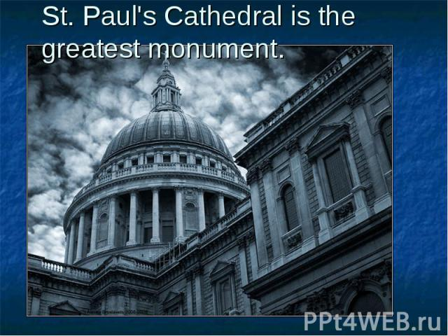 St. Paul's Cathedral is the greatest monument.