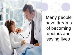 Many people have dreams of becoming doctors and saving lives