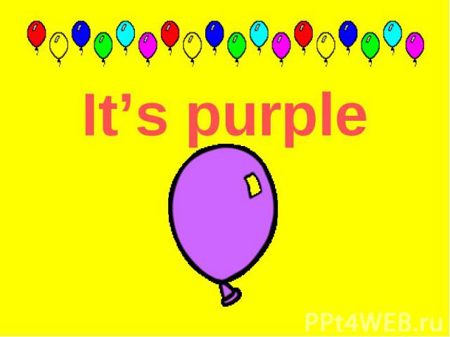 It's purple