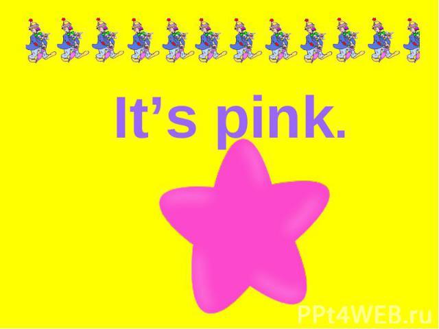 It's pink.