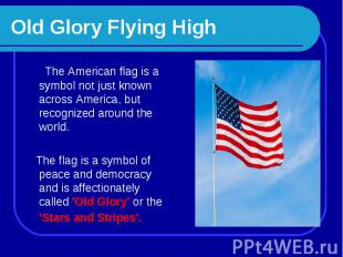 Old Glory Flying High The American flag is a symbol not just known across Americ