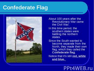 Confederate Flag About 100 years after the Revolutionary War came the Civil War.