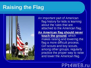 Raising the Flag An important part of American flag history for kids is learning