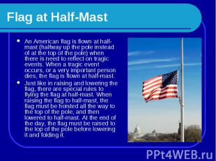 Flag at Half-Mast An American flag is flown at half-mast (halfway up the pole in