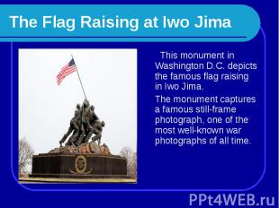 The Flag Raising at Iwo Jima This monument in Washington D.C. depicts the famous