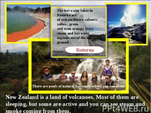 The hot water lakes in Rotorua are of extraordinary colours: yellow, green and e
