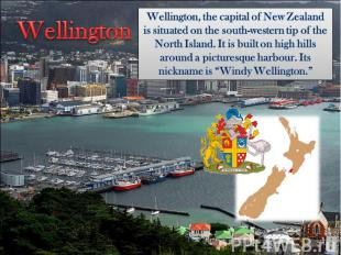 WellingtonWellington, the capital of New Zealand is situated on the south-wester