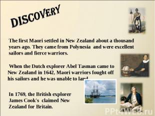 Discovery The first Maori settled in New Zealand about a thousand years ago. The