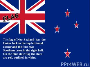 flag The flag of New Zealand has the Union Jack in the top left-hand corner and