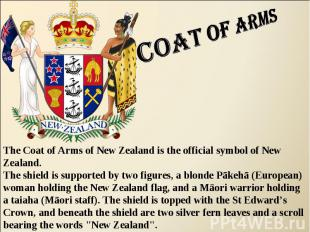Coat of arms The Coat of Arms of New Zealand is the official symbol of New Zeala