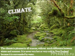 Climate The climate is pleasant in all seasons, without much difference between