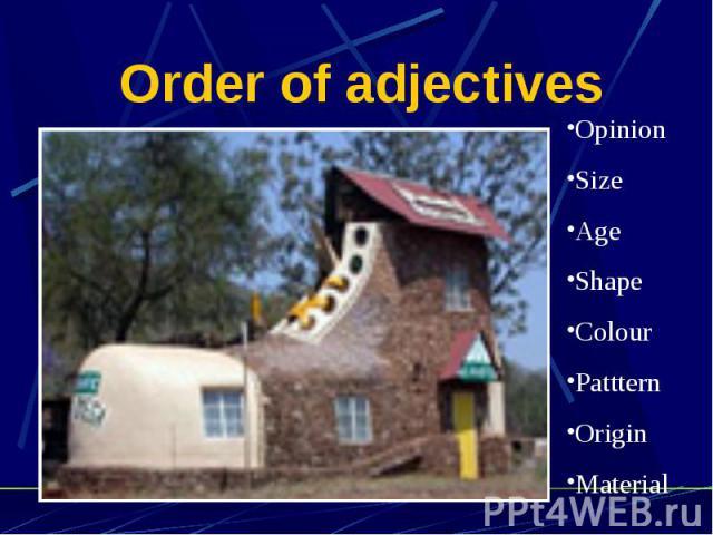 Order of adjectives OpinionSizeAgeShapeColourPattternOriginMaterial