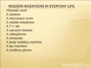 Modern inventions in everyday life. Phonetic workA camera A microwave ovenA mobi