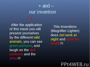 + and – our invention + After the application of this mask you will present your
