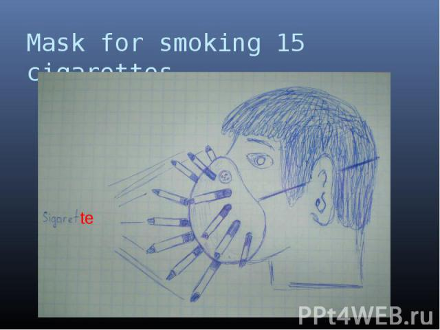 Mask for smoking 15 cigarettes