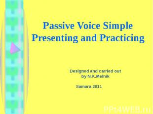 Passive Voice SimplePresenting and Practicing Designed and carried out by N.K.Me