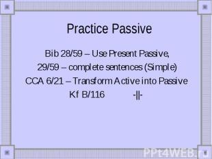 Practice Passive Bib 28/59 – Use Present Passive, 29/59 – complete sentences (Si