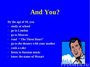 "And You? By the age of 10, youstudy at schoolgo to Londongo to Moscowread "" The"