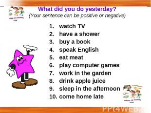 What did you do yesterday?(Your sentence can be positive or negative) watch TV h