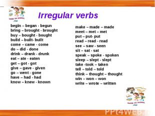 Irregular verbs begin – began - begunbring – brought - broughtbuy – bought - bou