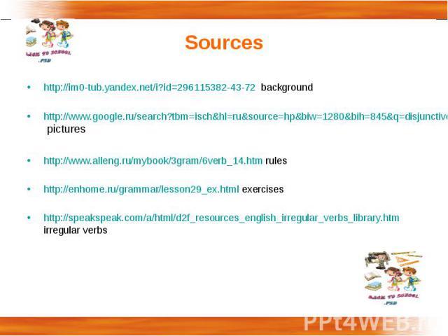 Sources http://im0-tub.yandex.net/i?id=296115382-43-72 backgroundhttp://www.google.ru/search?tbm=isch&hl=ru&source=hp&biw=1280&bih=845&q=disjunctive+questions&btnG pictureshttp://www.alleng.ru/mybook/3gram/6verb_14.htm ruleshttp://enhome.ru/grammar/…