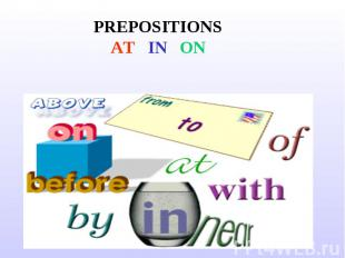 PREPOSITIONS AT IN ON