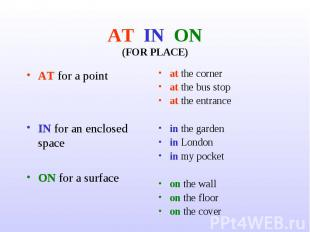 AT IN ON(FOR PLACE) AT for a pointIN for an enclosed spaceON for a surfaceat the