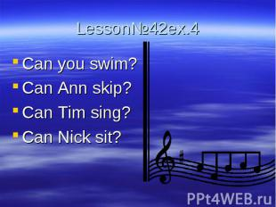 Lesson№42ex.4 Can you swim?Can Ann skip?Can Tim sing?Can Nick sit?