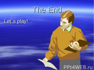 The End Let`s play!