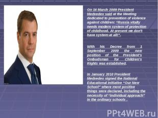 On 16 March 2009 President Medvedev said at the Meeting dedicated to prevention