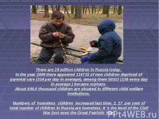 There are 28 million children in Russia today. In the year 2009 there appeared 1