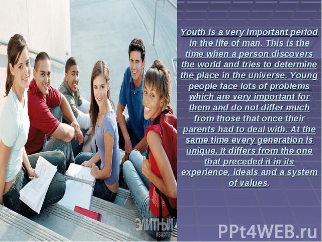 Youth is a very important period in the life of man. This is the time when a person discovers the world and tries to determine the place in the universe. Young people face lots of problems which are very important for them and do not differ much fro…
