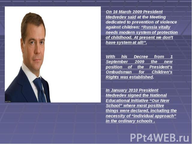 """On 16 March 2009 President Medvedev said at the Meeting dedicated to prevention of violence against children: """"Russia vitally needs modern system of protection of childhood. At present we don't have system at all!"""".With his Decree from 1 September 2…"""