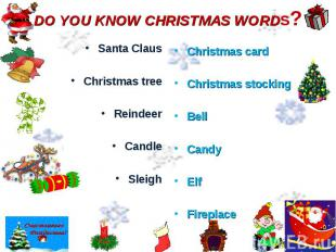 DO YOU KNOW CHRISTMAS WORDS? Santa ClausChristmas treeReindeerCandleSleighChrist
