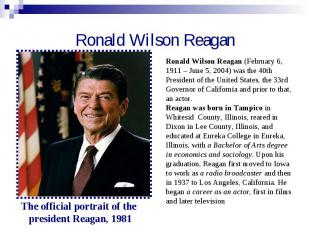 Ronald Wilson Reagan Ronald Wilson Reagan (February 6, 1911 – June 5, 2004) was