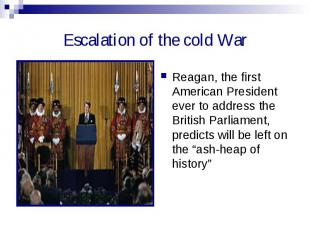 Escalation of the cold War Reagan, the first American President ever to address